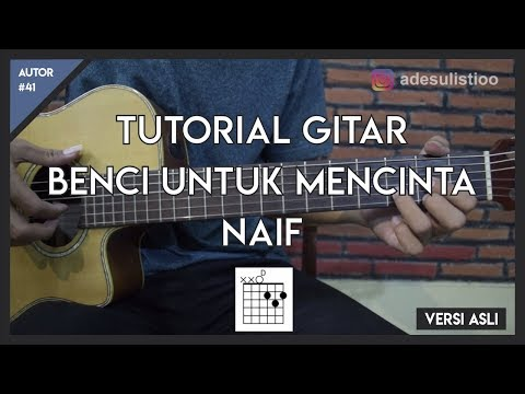 Tutorial Gitar ( BENCI UNTUK MENCINTA - NAIF ) Kunci - Melodi Lengkap!
