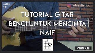 Tutorial Gitar ( BENCI UNTUK MENCINTA - NAIF ) Mudah Dicerna dan Dipahami MP3