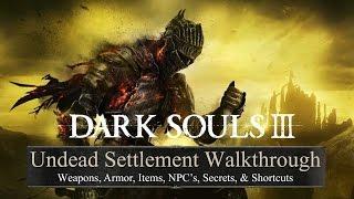 Dark Souls 3 Undead Settlement 100% Walkthrough • Weapons, Armor, Items, NPC's, Secrets, Shortcuts