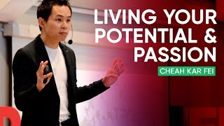 The Truth about Living Your Potential and Passion | Cheah Kar Fei