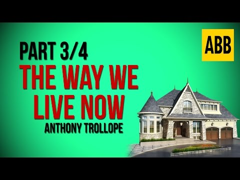 THE WAY WE LIVE NOW: Anthony Trollope - FULL AudioBook: Part 3/4