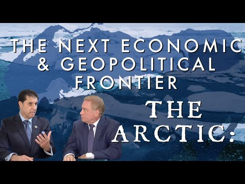 The Arctic: Next Economic and Geopolitical Frontier