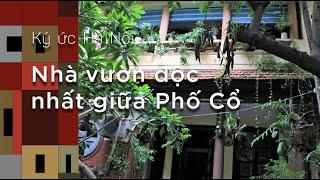 Ký ức Hà Nội: Nhà vườn độc nhất giữa phố cổ