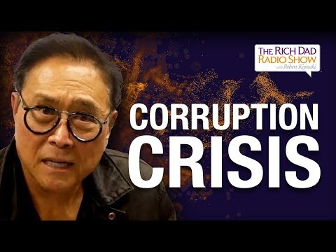 Corruption Crisis: Serious Financial Trouble Is Coming -Robert Kiyosaki