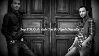 Grup VOLKAN - Gide Gide bir Söğüde Dayandım