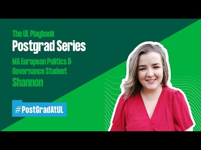 The UL Playbook: Postgraduate Series. MA European Politics & Governance Student Shannon