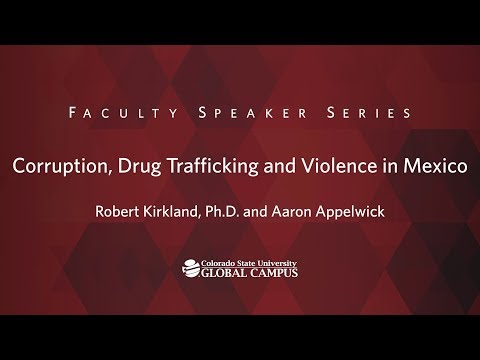 Corruption, Drug Trafficking and Violence in Mexico with Dr. Robert Kirkland and Aaron Appelwick