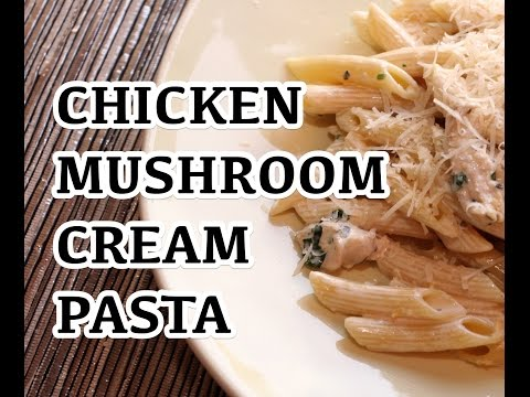 Chicken Mushroom Cream Pasta Recipe - Super Easy