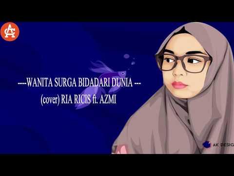 WANITA SURGA BIDADARI DUNIA (cover) RIA RICIS ft. AZMI (Lyrics)