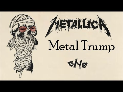 MetalTrump - One (Metallica)
