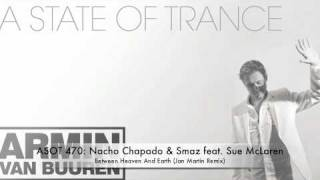 ASOT 470 Nacho Chapado & Smaz feat. Sue McLaren - Between Heaven And Earth (Jan Martin Remix)