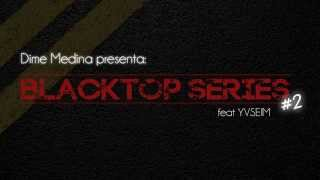 Dime Medina feat YVSEIM - Blacktop Series  2 0bf003811