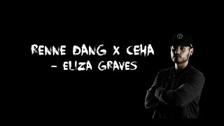Renne Dang x Ceha - Eliza Graves [LYRICS]