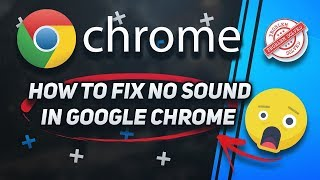 How To Fix No Sound In Google Chrome [Tutorial]