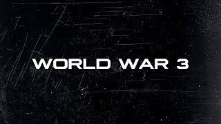 WORLD WAR 3 - ТРЕТЬЯ МИРОВАЯ ВОЙНА