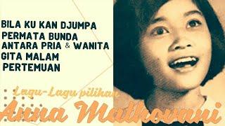 Lagu2 Pilihan : BILA KU KAN DJUMPA/ PERMATA BUNDA/ ANTARA PRIA &WANITA/GITA MALAM/PERTEMUAN - Anna M