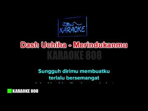 Karaoke Dash Uchiha - Karaoke Merindukanmu ~ Karaoke 808