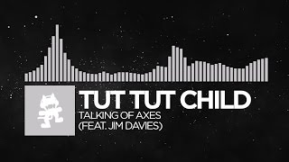 [Breaks] - Tut Tut Child - Talking of Axes (feat. Jim Davies) [Monstercat Release]