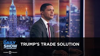 Trump's Trade Solution - Between the Scenes: The Daily Show thumbnail