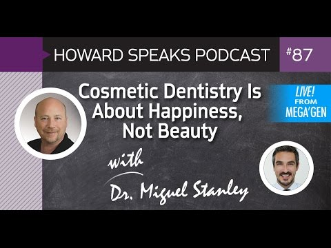 Cosmetic Dentistry Is About Happiness, Not Beauty with Dr. Miguel Stanley : HSP #87