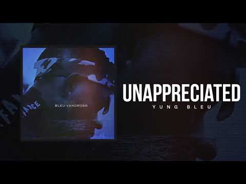 Yung Bleu  Unappreciated  (Official Audio)