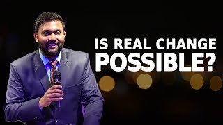 Is Real Change Possible by Pastor Aaron Balachander