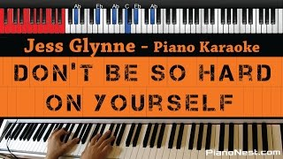 Jess Glynne - Don't Be So Hard On Yourself - HIGHER Key (Piano Karaoke / Sing Along) Mp3