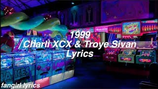 1999 || Charli XCX & Troye Sivan Lyrics Video