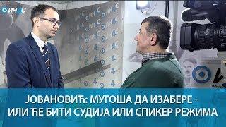 ИН4С: Јовановић: Мугоша да изабере - или ће бити судија или спикер режима
