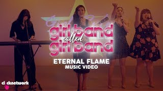 Eternal Flame - Cover (Official Music Video) From GIRL BAND CALLED GIRL BAND