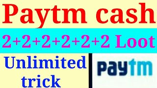 paytm cash unlimited loot Rs.2+2+2+2+2+2+2