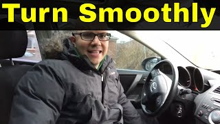 How To Turn Smoothly-Beginner Driving Lesson