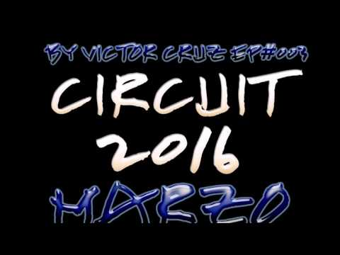 Circuit 2016 Marzo By Victor Cruz EP#003 + Track List. Mix