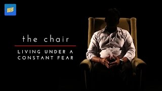 "THE CHAIR | ""Living Under A Constant Fear"""