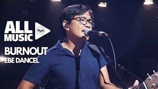 EBE DANCEL - Burnout (MYX Live! Performance)