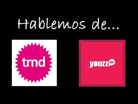 HABLEMOS DE... TRND Y YOUZZ
