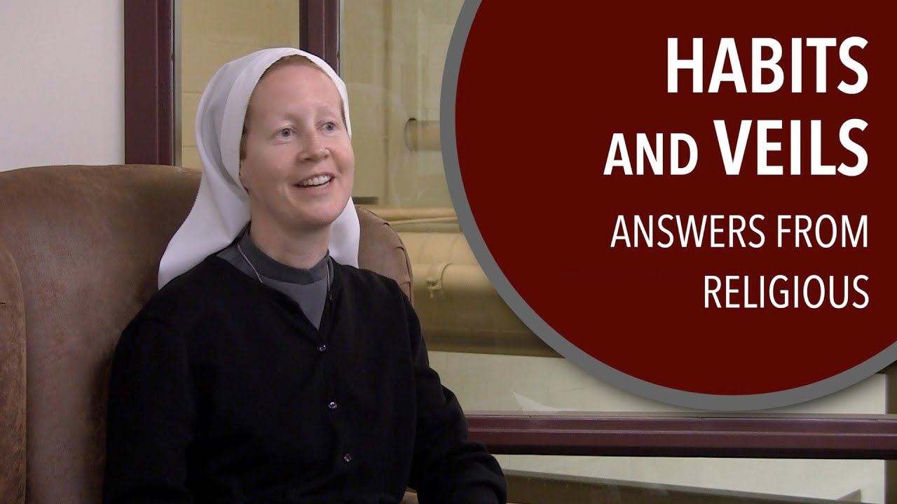 Why Wear Habits and Veils? Answers from Religious