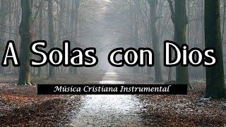 Música para orar / Música instrumental cristiana / A solas con Dios