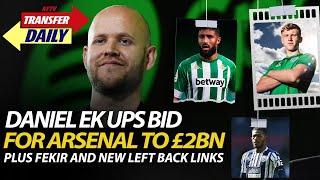 Daniel Ek Ups Bid For Arsenal to £2bn Plus Fekir and New Left Back Links | AFTV Transfer Daily