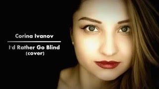 Corina Ivanov - I&#39d Rather Go Blind (cover Etta James)