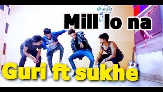 Mill Lo Na - Guri Ft. Sukhe | Dance Choreography | Latest Punjabi Songs 2018 | Geet MP3
