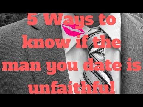 5 Ways to know if the man you date is unfaithful