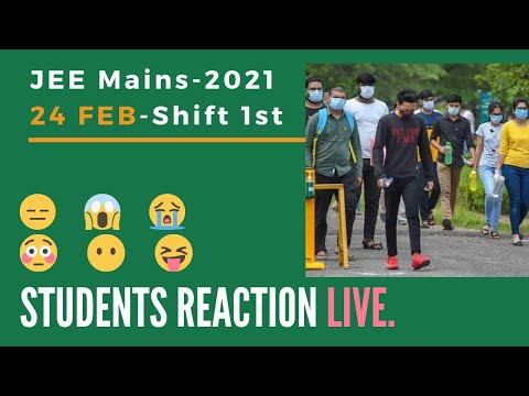 Student LIVE Reactions- 24-2-21_ Shift-1 JEE Main 2021