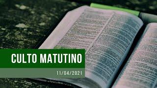 Culto Matutino- 11/04/2021