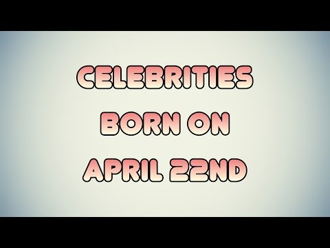 Celebrities born on April 22nd