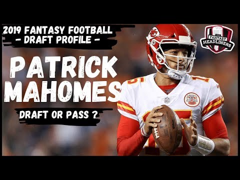 2019 Fantasy Football - Patrick Mahomes Draft Profile - Worth the Price?