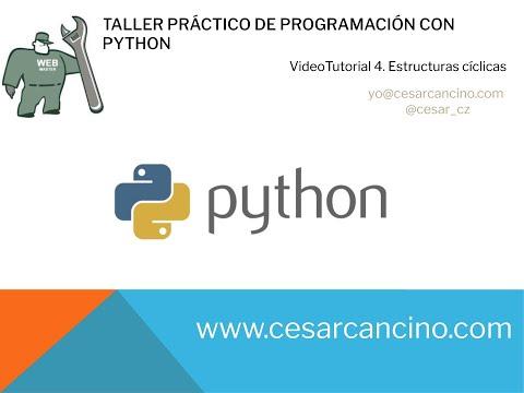Videotutorial 4 Taller Práctico Programación con Python.Estructuras cíclicas