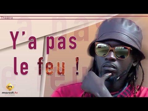 Ya pas le feu ! (OUS) - Théatre Sénégalais