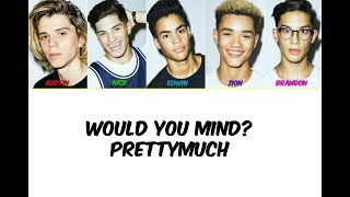 Video PRETTYMUCH Would You Mind? Lyrics download MP3, 3GP, MP4, WEBM, AVI, FLV Desember 2017