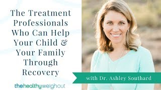 Treatment Professionals Who Can Help Your Child & Your Family Through Recovery (June, 3 of 4)